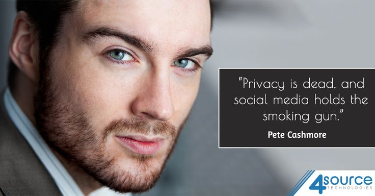 """""""Privacy is dead, and social media holds the smoking gun."""" - Pete Cashmore"""