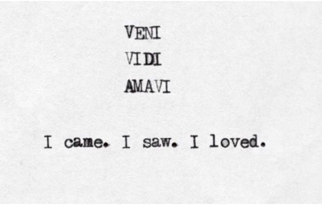 "Just the words, ""I came. I saw. I loved."""