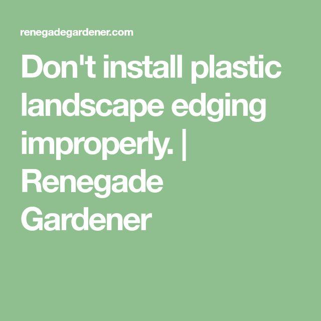 Don't install plastic landscape edging improperly.   Renegade Gardener