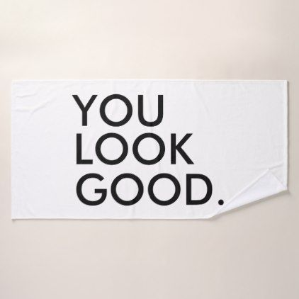 You look good funny quote hipster humor saying bath towel - funny quotes fun personalize unique quote