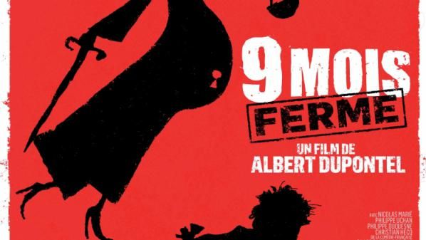 9 MOIS FERME, un film d'Albert Dupontel