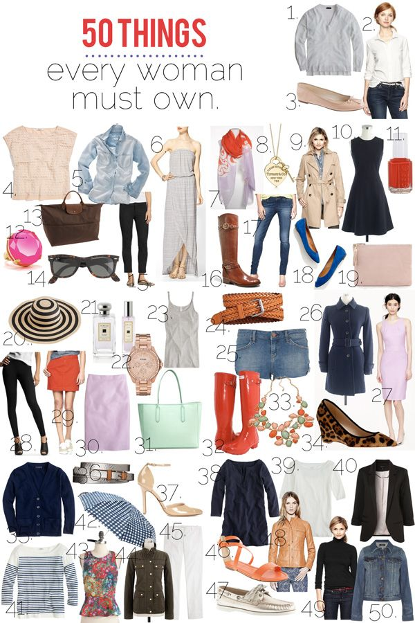 """50 things every woman must own? """"1. oversized sweater 2. oxford shirt 3. ballet flats 4. embellished top 5. chambray top 6. maxi dress 7. versatile scarf 8. sentimental jewelry 9. trench coat 10. little black dress 11. a signature manicure 12. something outrageous 13. a carryall bag 14. sunglasses 15. cropped black pants 16. knee high boots 17. well-fitting jeans 18. everyday flats..."""""""