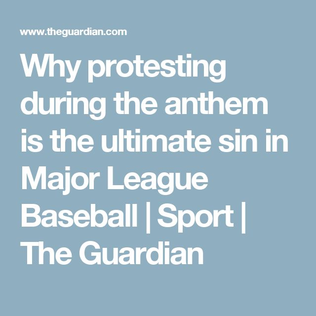 Why protesting during the anthem is the ultimate sin in Major League Baseball | Sport | The Guardian