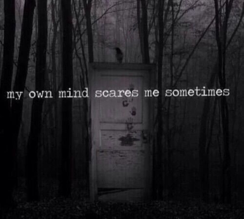 Dark Quotes About Depression: My Own Mind Scared Me Sometimes