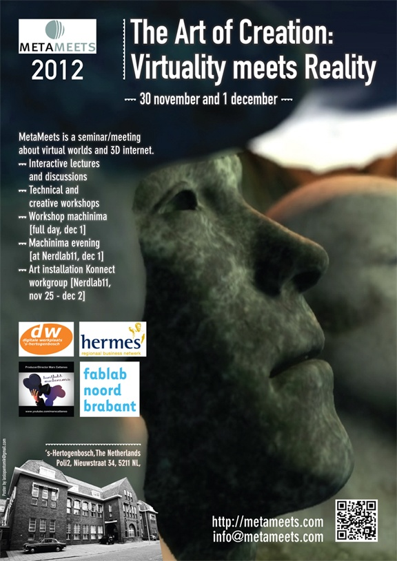 """MetaMeets 2012 Seminar/meeting about virtualworlds, augmented reality and 3D internet   """"The Art of Creation: Virtuality meets Reality""""  30 nov - 1 dec s'Hertogenbosch The Netherlands for more information and registration go to http//MetaMeets.com"""