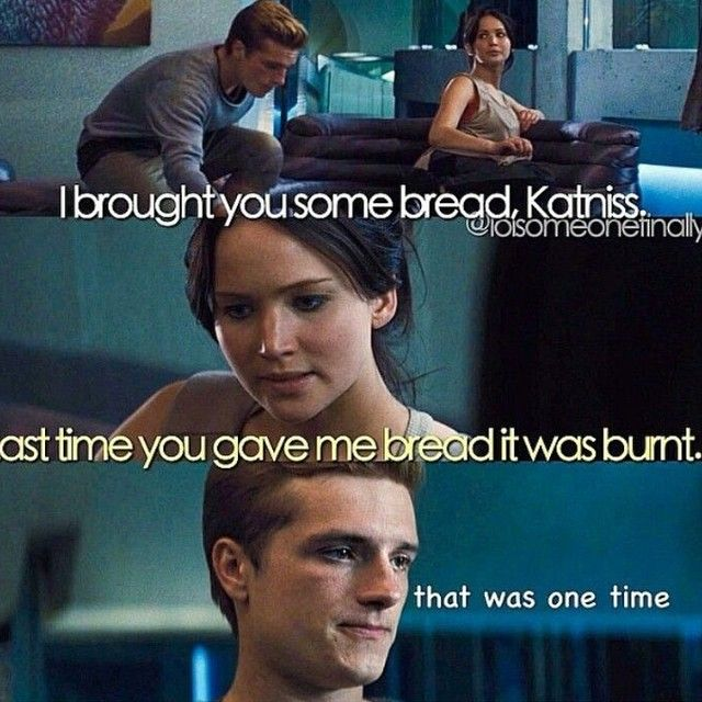 """""""God, Katniss I gave you bread when you were starving, so it was a little burnt? be grateful.""""  haha"""