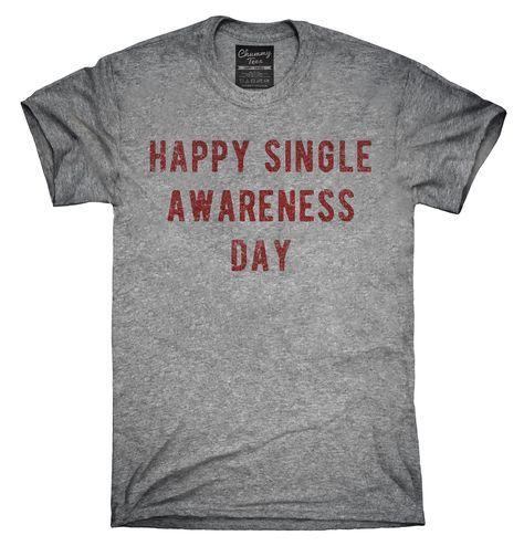 Happy Single Awareness Day Shirt, Hoodies, Tanktops