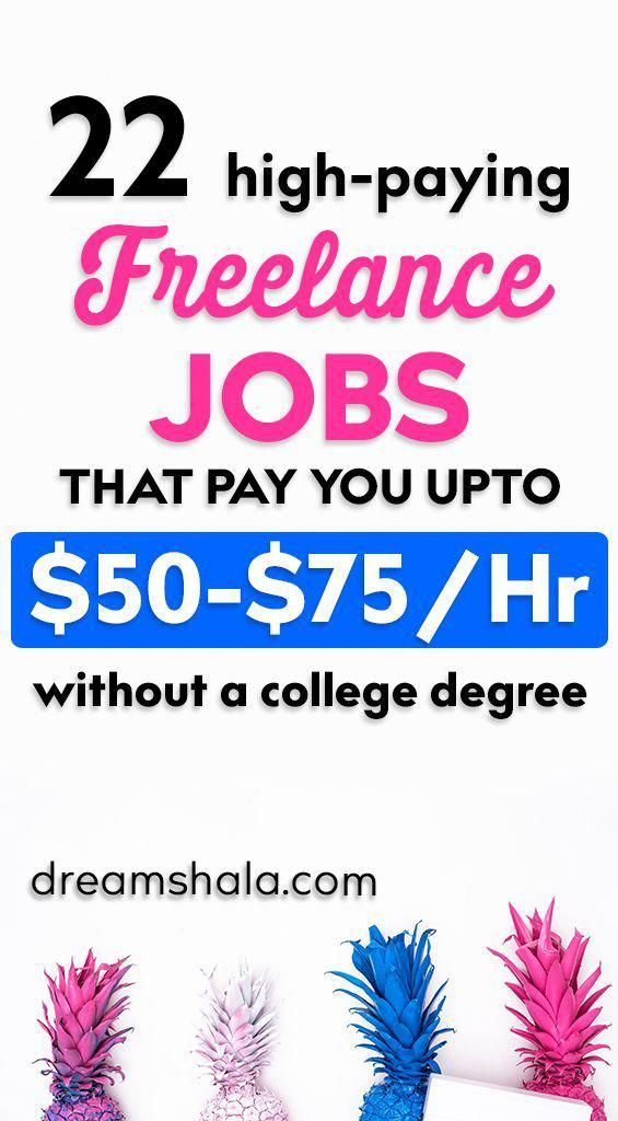 22 High Paying Freelance Jobs That Pay You Up To 50 75 Per Hour Without A College Degree Makemoney Sidegigs College Degree Mba Student Freelancing Jobs