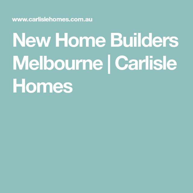 New Home Builders Melbourne | Carlisle Homes