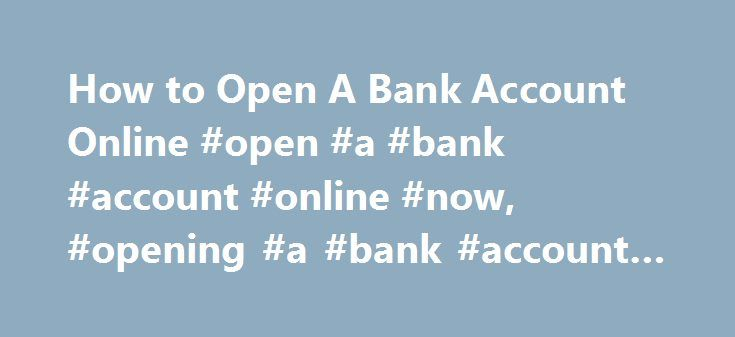 How to Open A Bank Account Online #open #a #bank #account #online #now, #opening #a #bank #account #online http://ghana.remmont.com/how-to-open-a-bank-account-online-open-a-bank-account-online-now-opening-a-bank-account-online/  # Using Ally Bank Online Banking Systems: How to Open a Bank Account Online Get Started On Your Own, or With Help From Live Customer Care, Anytime, 24/7. Online banks have become increasingly popular as more people discover the benefits they provide. If you re…