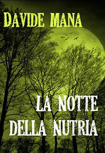 La Notte della Nutria: Un B-Movie (Gli Orrori della Valle Belbo Vol. 4) di…