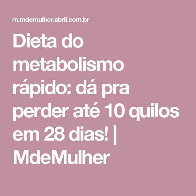 Dieta do metabolismo rápido: dá pra perder até 10 quilos em 28 dias! | MdeMul