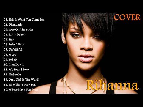 Rihanna Greatest Hits Full Cover 2017 - Rihanna Best Songs - YouTube