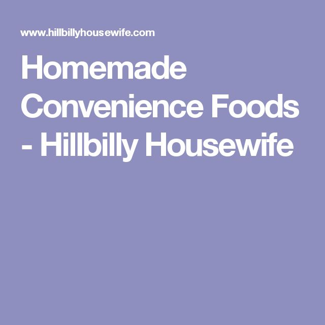 Homemade Convenience Foods - Hillbilly Housewife