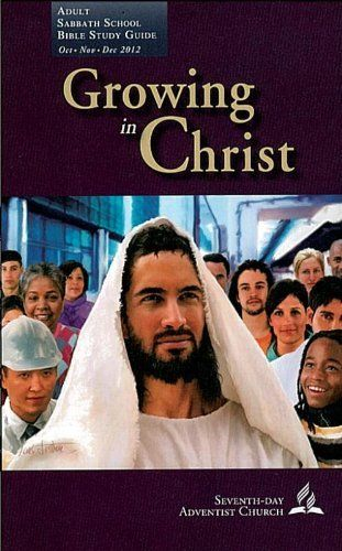 Growing in Christ (SSQ 4Q12) (Adult Sabbath School Bible Study Guide) by Kwabena Donkor. $4.13