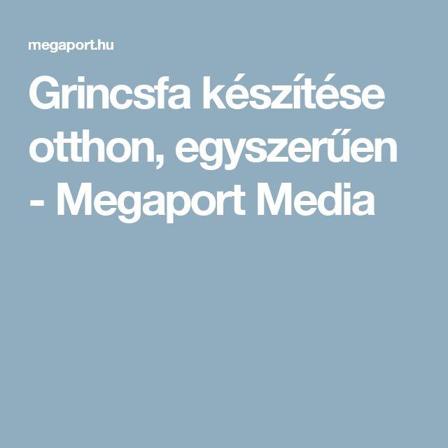 Grincsfa készítése otthon, egyszerűen - Megaport Media