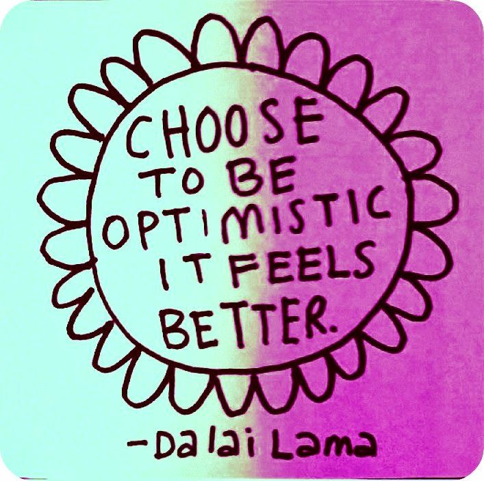 choose to be optimistic it feels better -dalai lama
