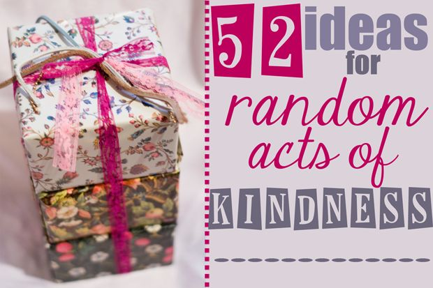 52 weeks of Random Acts of Kindness – a list of 52 ideas for random acts of kindness to do throughout the year. make a new years resolution to do acts of kindness for others - fun things to do with the kids, and some to do for the kids.