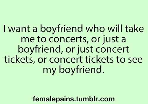 haha this is kind of funny because all i want to do is go to concerts.. not that it ever happens -_-