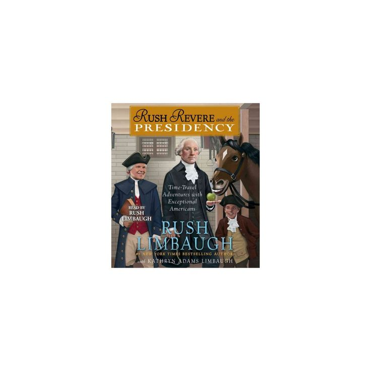 Rush Revere and the Presidency (Unabridged) (CD/Spoken Word) (Rush Limbaugh & Kathryn Adams Limbaugh)