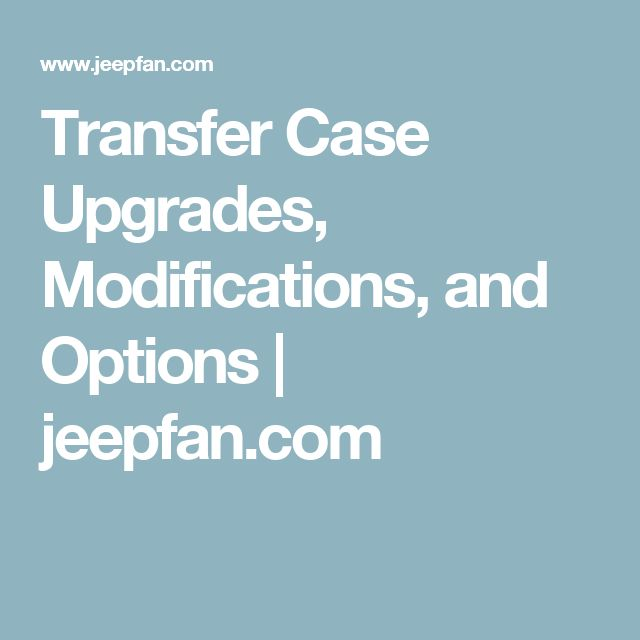 Transfer Case Upgrades, Modifications, and Options | jeepfan.com