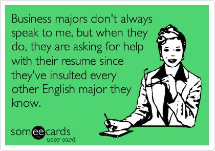 Business majors donu0027t always speak to me, but when they do, they - english major resume