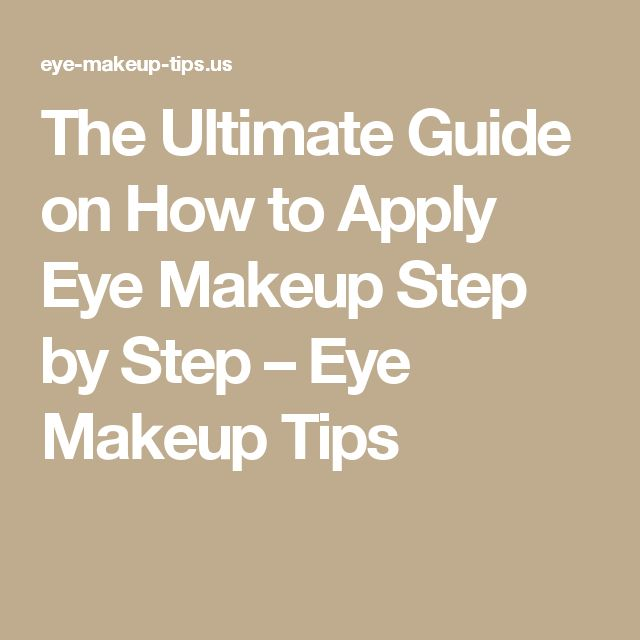 The Ultimate Guide on How to Apply Eye Makeup Step by Step – Eye Makeup Tips