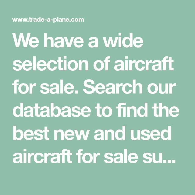 We have a wide selection of aircraft for sale. Search our database to find the best new and used aircraft for sale such as business jets, helicopters and more now.