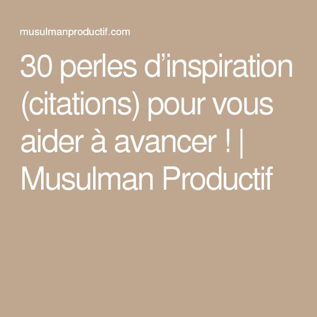 30 perles d'inspiration (citations) pour vous aider à avancer ! | Musulman Productif