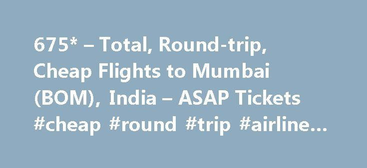 675* – Total, Round-trip, Cheap Flights to Mumbai (BOM), India – ASAP Tickets #cheap #round #trip #airline #tickets http://entertainment.remmont.com/675-total-round-trip-cheap-flights-to-mumbai-bom-india-asap-tickets-cheap-round-trip-airline-tickets-3/  #cheap round trip airline tickets # Don't Miss a Great Deal Again! Thank You For The Request! Call for Phone-only Deals Thank you for the…