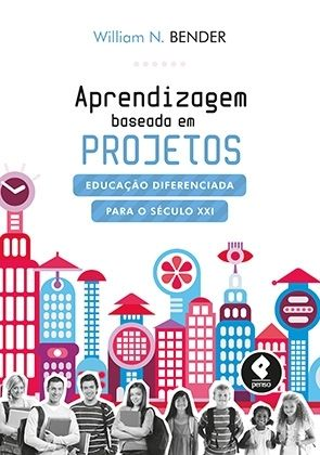 BENDER, Wilian. APRENDIZAGEM BASEADA EM PROJETOS. Porto Alegre: ARTMED Editora, 2014. 156 páginas. ISBN: 858429001X