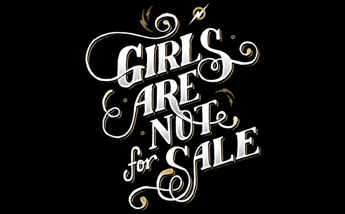 Girls are not for sale.  Abolish Human trafficking.  There are 27 million slaves worldwide, more than ever before in history.