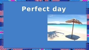 "This Lesson includes vocabulary and a small monologue  (you can ask students to make short dialogues as well) related to activities. It includes vocabularyshort text ""My perfect day"" (example)  You can stop on every ""activity"" and discuss how the students feel about it.It is designed for low intermediate students but can also be used by intermediate level students."