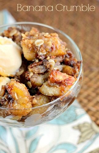 Banana Crumble Bananas are first tossed in a cooked mixture of brown sugar, cinnamon and orange juice. Topped with oats,pecans and more brown sugar then baked to golden brown perfection and served with ice cream This Banana Crumble is DELICIOUS!