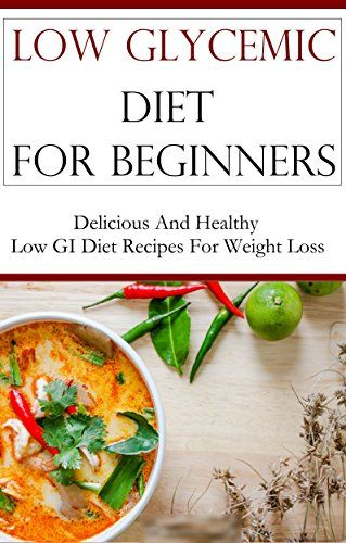 Low Glycemic Diet For Beginners: Delicious And Healthy Low GI Recipes For…