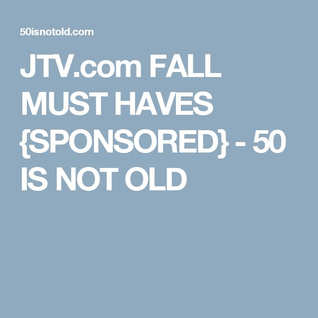 JTV.com FALL MUST HAVES {SPONSORED} - 50 IS NOT OLD