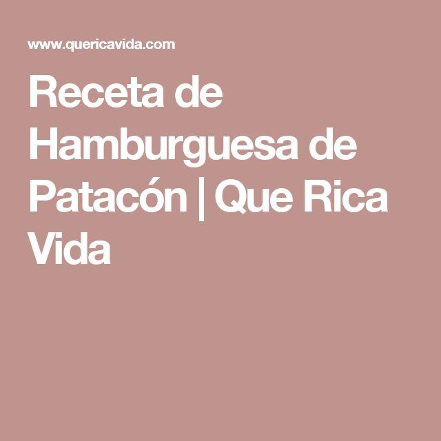 Receta de Hamburguesa de Patacón   Que Rica Vida