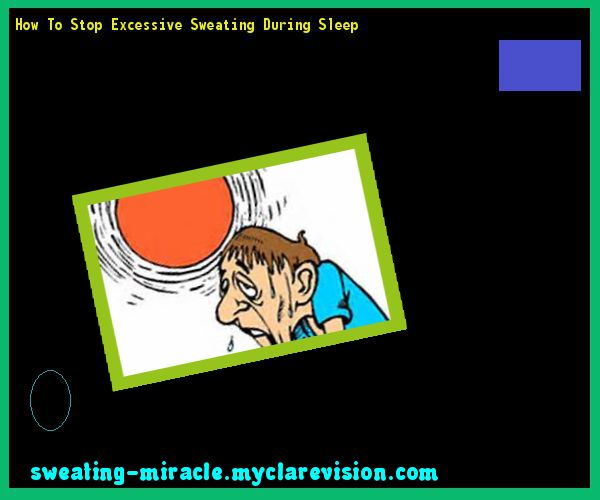 How To Stop Excessive Sweating During Sleep 175052 - Your Body to Stop Excessive Sweating In 48 Hours - Guaranteed!