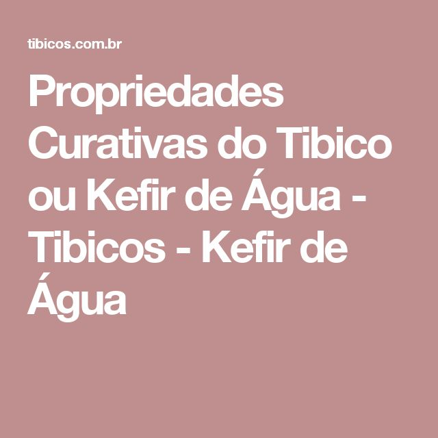 Propriedades Curativas do Tibico ou Kefir de Água - Tibicos - Kefir de Água