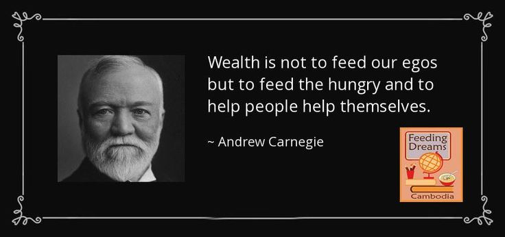 """""""Wealth is not to feed our egos but to feed the hungry and to help people help themselves."""" ~ Andrew Carnegie  Feeding Dreams Cambodia 'No child should attend school hungry' http://feedingdreamscambodia.org/"""