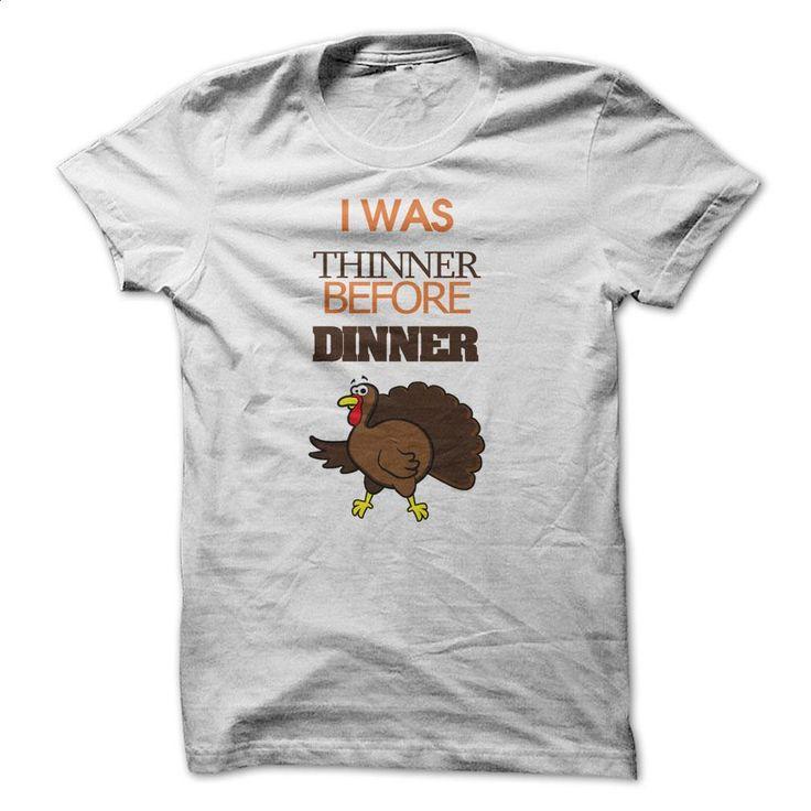 Thanksgiving i was thinner before dinner T Shirts, Hoodies, Sweatshirts - #hoodies #t shirt creator. ORDER HERE => https://www.sunfrog.com/Holidays/Thanksgiving--i-was-thinner-before-dinner.html?60505