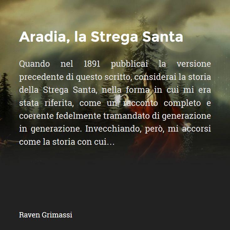 Aradia nata a Volterra il 13 Agosto 1313, figlia della Dea Diana, nonchè la Regina delle Streghe, ha dato inizio al neo paganesimo, una capostipite dell'immaginario wicca.