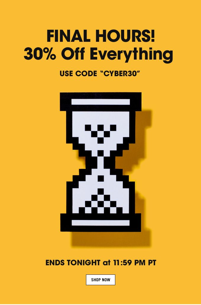 Final Hours. 30 percent off everything. Shop Now. cute for a cyber season