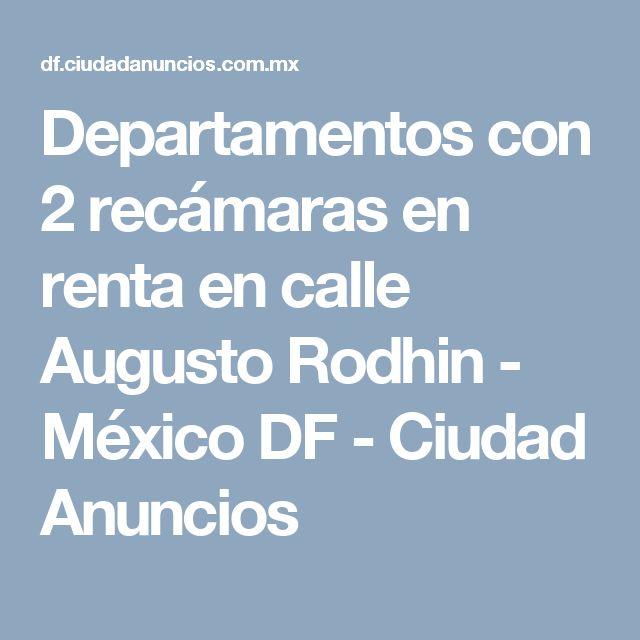 Departamentos con 2 recámaras en renta en  calle Augusto Rodhin - México DF - Ciudad Anuncios