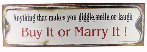 Anything that makes you giggle, smile or laugh.  Buy it or Marry it!  #quote #sign