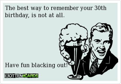 Rottenecards The best way to remember your 30th birthday is not – 30th Birthday E Cards