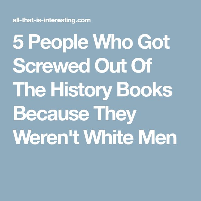 5 People Who Got Screwed Out Of The History Books Because They Weren't White Men