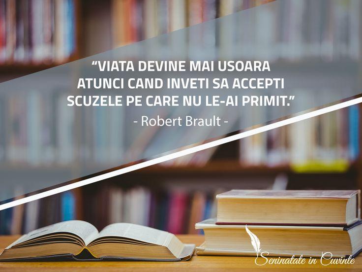 """""""Viata devine mai usoara atunci cand inveti sa accepti scuzele pe care nu le-ai primit."""" - Robert Brault #inspiratie #citate #motivatie #oameni #robertbrault #succes #viata"""