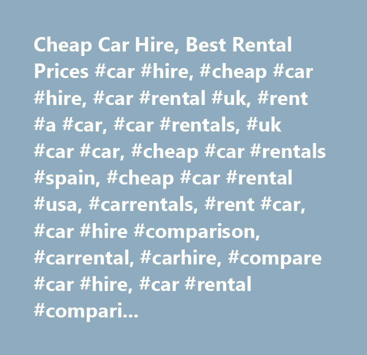 Cheap Car Hire, Best Rental Prices #car #hire, #cheap #car #hire, #car #rental #uk, #rent #a #car, #car #rentals, #uk #car #car, #cheap #car #rentals #spain, #cheap #car #rental #usa, #carrentals, #rent #car, #car #hire #comparison, #carrental, #carhire, #compare #car #hire, #car #rental #comparison, #rentalcars, #rental #cars…