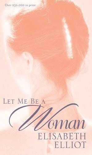 Let Me Be a Woman Tyndale House Publishers